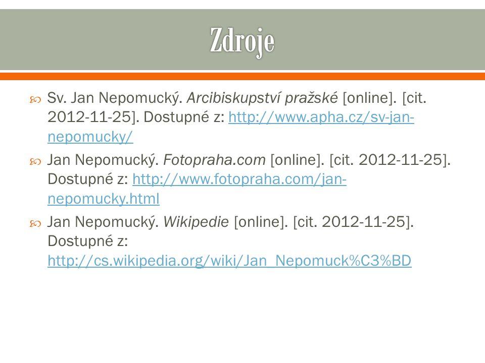 Zdroje Sv. Jan Nepomucký. Arcibiskupství pražské [online]. [cit. 2012-11-25]. Dostupné z: http://www.apha.cz/sv-jan-nepomucky/